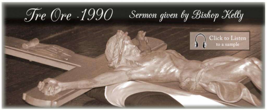 Tre Ore Sermon 1990 (Bp. Kelly)